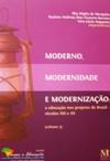 Moderno, Modernidade e Modernização Volume 3 - Ilka Míglio Raylane Barreto e Vera Nogueira