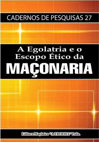 A Egolatria e o Escopo Ético da Maçonaria