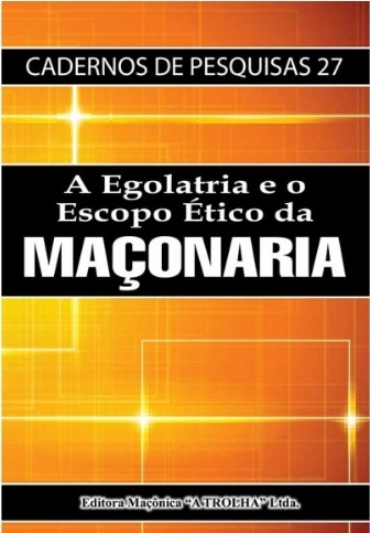 283 - A Egolatria e o Escopo Ético da Maçonaria