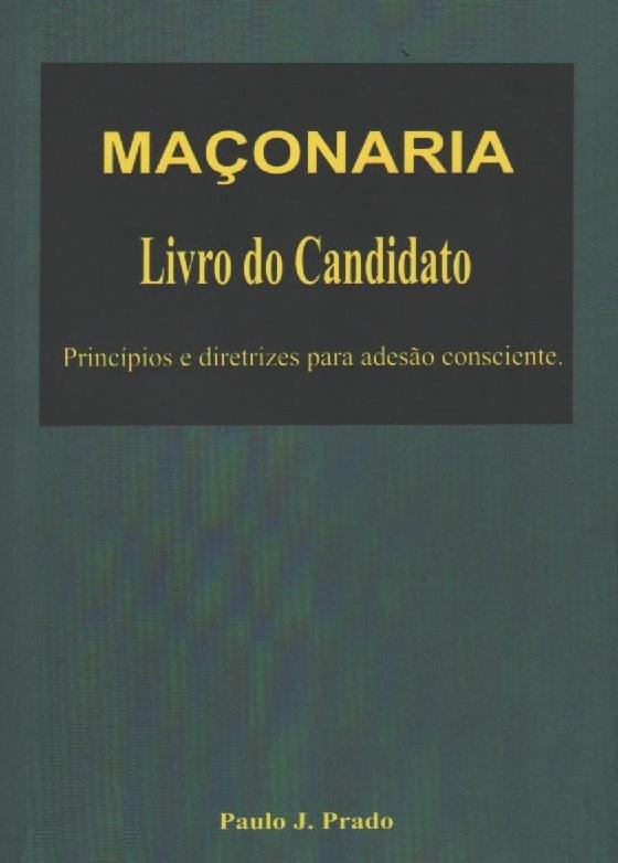 267 - Maçonaria Livro do Candidato Princípios e diretrizes para adesão consciente