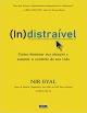 INDISTRAÍVEL: Como Dominar sua Atenção e Assumir o Controle de sua Vida - Nir Eyal